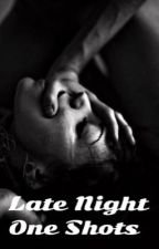 Late Night: One Shots by LuccyLue