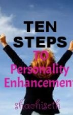 Ten Steps To Personality Enhancement by shachiseth