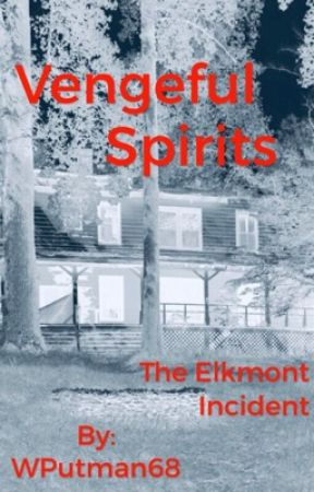 Vengeful Spirits ( The Elkmont Incident ) by WPutman68