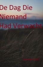 De Dag Die Niemand Had Verwacht by dutchgirl1007