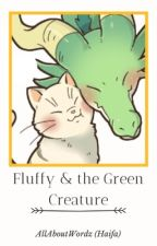 Fluffy and the Green Creature (Slow Updates) by AllAboutWordz
