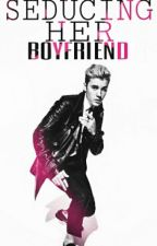 Seducing Her Boyfriend- A Justin Bieber Love Story- by kissandkill