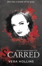 Scarred (Bullied Series #5) by VeraHollins