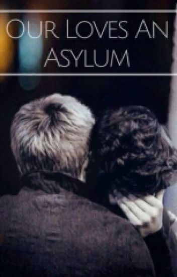 Our Loves An Asylum z.h Book 2
