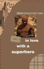 In Love with a Superhero ↬ p.parker ™ by hawkinslosers83