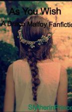 As You Wish (A Draco Malfoy Fanfiction) by artificialfandoms