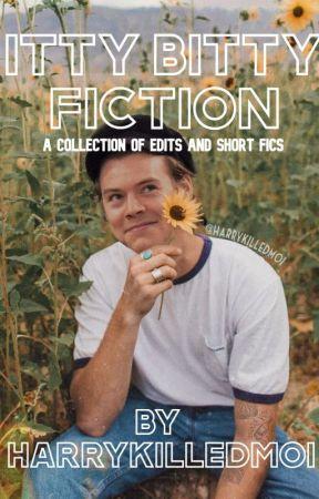 Itty Bitty Fiction | Harry Styles by harrykilledmoi