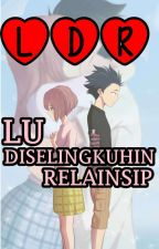 LDR : Lu Diselingkuhin Relainsip by fillarjustwrite