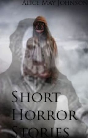 Short Horror Stories by alice_may_johnson
