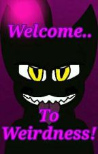 Welcome To Weirdness! (Account Introduction) by sammytheskitty33