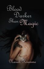 Blood Darker Than Magic  [UPDATED EVERY THURSDAY] by NarahKvamme