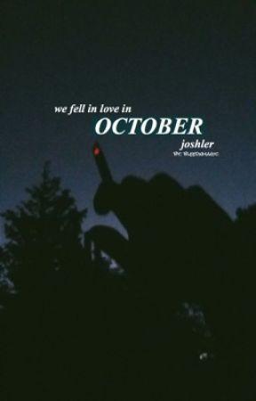 we fell in love in october (joshler) | ✔️ by bleedxmagic