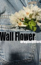 Wall Flower // m.c by drugfxclifford