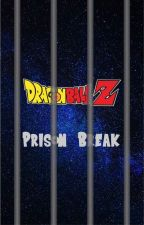 Dragon Ball Z - Prison Break (DBZ Fanfiction) by NisarMasoom