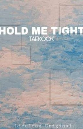 HOLD ME TIGHT || TK  by Lifelesx