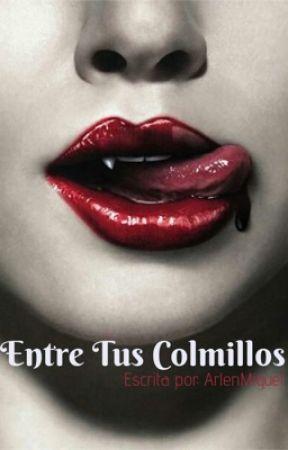 ENTRE TUS COLMILLOS by ArlenMiguel