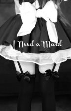 I need a maid. by _princessstyles_