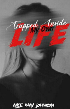 Trapped Inside My Own Life by alice_may_johnson