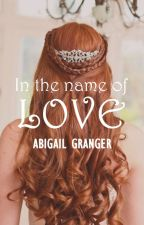 In The Name Of Love by AbigailGranger
