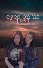 12*1 Eyes On Us [Hyewon X Minjoo] by Hyewonnie11