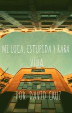 MI LOCA, ESTÚPIDA Y RARA VIDA by user28025915