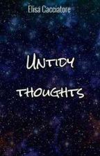 Untidy thoughts  by Elihunter_