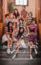 ☁️Best Friends With Twice☁️ by dubuxdahyun