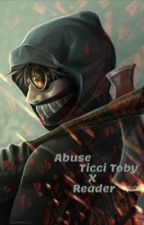 Abuse (ticci toby x reader) by Sky_Amulet
