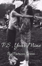 P.S , your mine. by PattyIsTrash23
