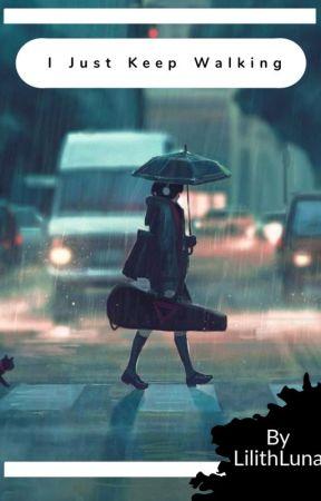 I Just Keep Walking {INTERACTIVE STORY} by lilithlunaEWA