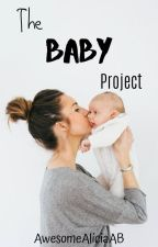 The Baby Project?! by AwesomeAliciaAB
