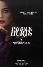 Payback Hurts (Book 1) (Completed) by NonnieBonnie97