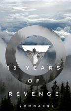 15 Years of REVENGE (Under MAJOR Editing) by YomnaXXX