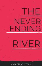 The Never Ending River by EmileePrior