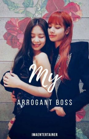 MY ARROGANT BOSS [COMPLETED] by IMAEntertainer