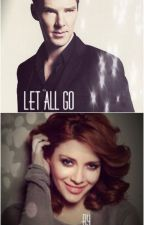 Let All Go (A Benedict Cumberbatch Fanfiction) by KatieGuinn
