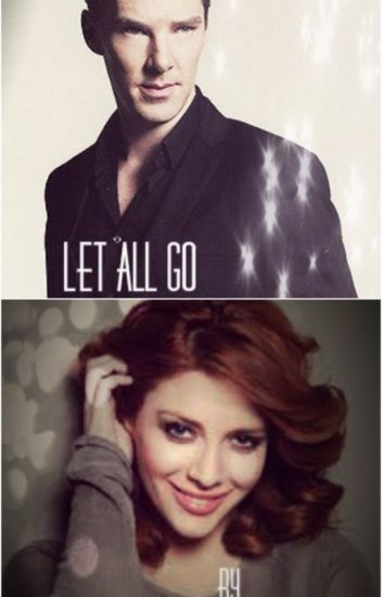 Let All Go (A Benedict Cumberbatch Fanfiction)