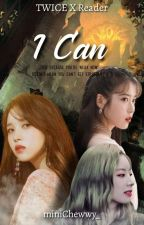 I Can [Twice X Reader] by TofuRabbit