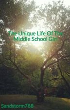 The Unique Life Of The Middle School Girl by Sandstorm788