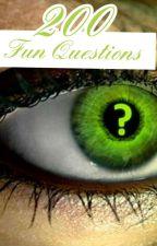 200 Fun Questions (✔)  by Juicy_milkshake