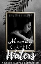 Muddy Green Waters - (A Draco Malfoy fanfic) by Slytherin_84