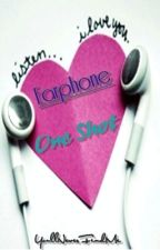 Earphone ♪One Shot♪ by YoullNeverFindMe
