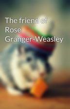The friend of Rose Granger-Weasley by NotTheOnlyBookWorm