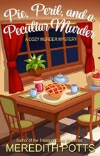Pie, Peril, and a Peculiar Murder [PDF] by Meredith Potts by rywyhawu47567