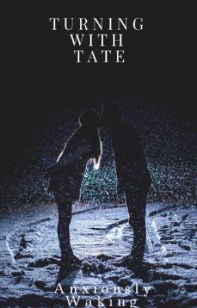 Turning With Tate  by AnxiouslyWaking