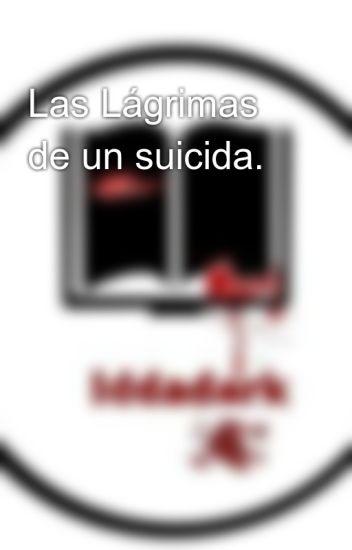 Las Lágrimas de un suicida.