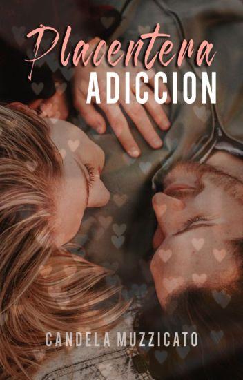 Placentera adicción (Sin editar- pausada)