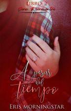 A pesar del Tiempo  (Serie Reencuentro #2)  (En Edición) by Eris_MorningStar
