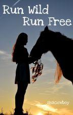 Run Wild, Run Free by seacowboy