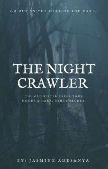 The Night Crawler. (On Hold)
